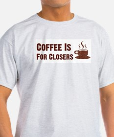 Coffee Is For Closers Ash Grey T-Shirt