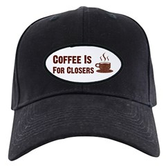 Coffee Is For Closers Baseball Hat