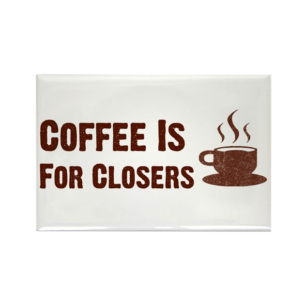 Coffee Is For Closers Rectangle Magnet by cultclassicts