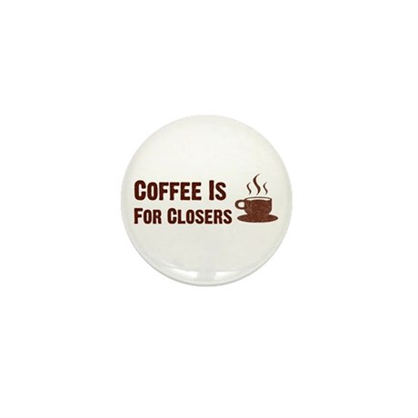 Coffee Is For Closers Mini Button