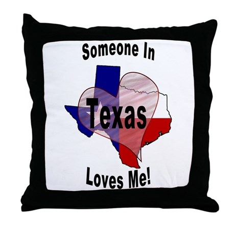Someone in TEXAS loves me! Throw Pillow