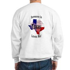 Someone in TEXAS loves me! (OnBack) Sweatshirt
