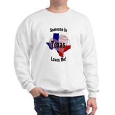 Someone in TEXAS loves me! Sweatshirt