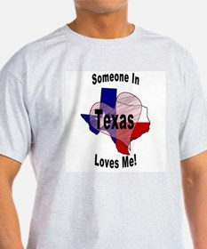 Someone in TEXAS loves me! Ash Grey T-Shirt