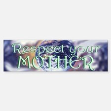 Respect Your Mother Bumper Bumper Bumper Sticker
