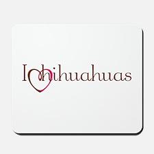 I Heart Chihuahuas Mousepad