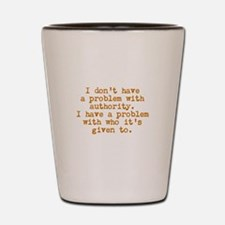 Problem With Authority Shot Glass
