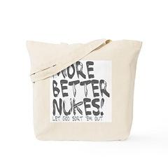 More Better Nukes Tote Bag