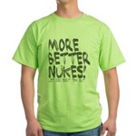 More Better Nukes Green T-Shirt