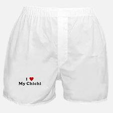 I Love My Chichi Boxer Shorts