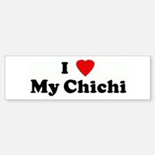 I Love My Chichi Bumper Bumper Bumper Sticker