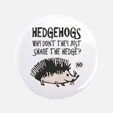 """Hedgehog - Funny Saying 3.5"""" Button"""