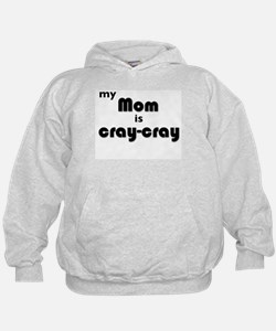 My Mom is Cray-Cray Hoodie