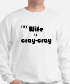 My Wife is Cray-Cray Sweatshirt