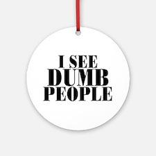 I SEE DUMB PEOPLE Ornament (Round)