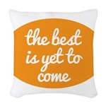 The best is yet to come Woven Throw Pillow