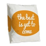 The best is yet to come Burlap Throw Pillow