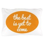 The best is yet to come Pillow Case