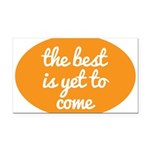 The best is yet to come Rectangle Car Magnet