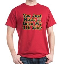 You Just Made It Onto My 4th Step T-Shirt