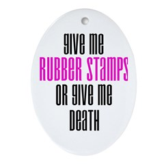 Give Me Rubber Stamps or Give Oval Ornament