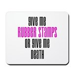 Give Me Rubber Stamps or Give Mousepad