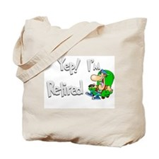 Yep! I'm Retired Tote Bag