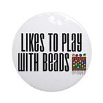 Likes To Play With Beads Ornament (Round)