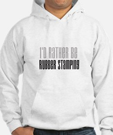 Rather Be Rubber Stamping Hoodie