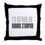 Rather Be Rubber Stamping Throw Pillow