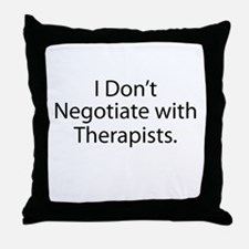 I Don't Negotiate With Therapists Throw Pillow