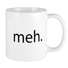 meh - saying of indifference Mug