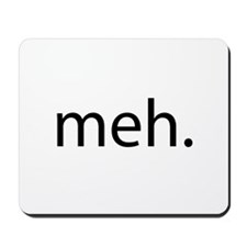meh - saying of indifference Mousepad