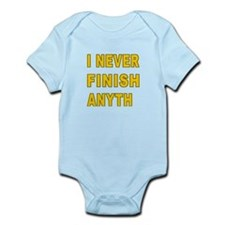 I Never Finish Anyth Infant Bodysuit