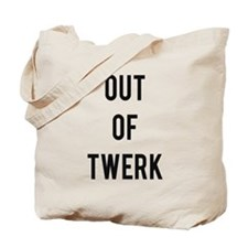 Out of Twerk Tote Bag