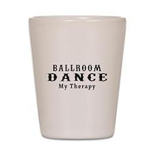 Ballroom Dance My Therapy Shot Glass