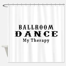 Ballroom Dance My Therapy Shower Curtain