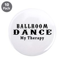"""Ballroom Dance My Therapy 3.5"""" Button (10 pack)"""