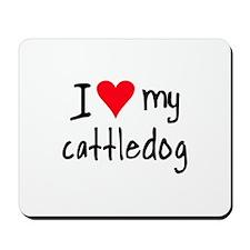 I LOVE MY Cattle Dog Mousepad