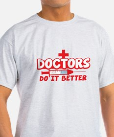 Doctors Do it better! with needle T-Shirt