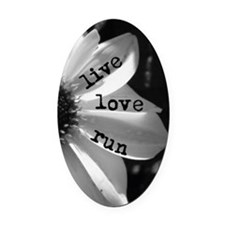 Live Love Run by Vetro Jewelry & D Oval Car Magnet