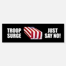 TROOP SURGE - JUST SAY NO! Bumper Bumper Bumper Sticker