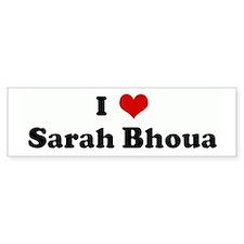 I Love Sarah Bhoua Bumper Bumper Sticker
