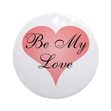 Be My Love Ornament (Round)