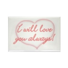 I will love you always! Rectangle Magnet