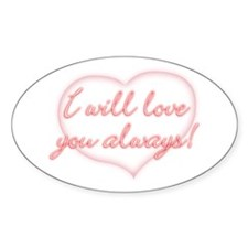 I will love you always! Oval Decal