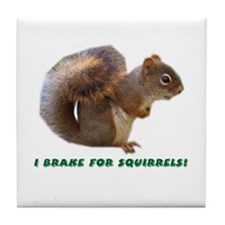 I Brake for Squirrels - Tile Coaster