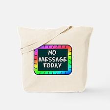 NO MESSAGE TODAY Tote Bag