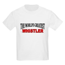 """The World's Greatest Whistler"" Kids T-Shirt"