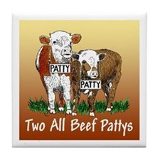 """""""TWO ALL BEEF PATTYS"""" Tile Coaster"""
